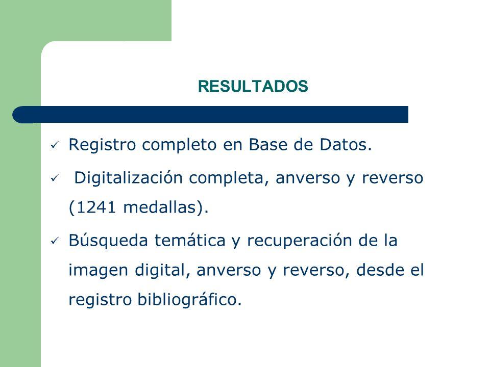 RESULTADOS Registro completo en Base de Datos. Digitalización completa, anverso y reverso (1241 medallas). Búsqueda temática y recuperación de la imag