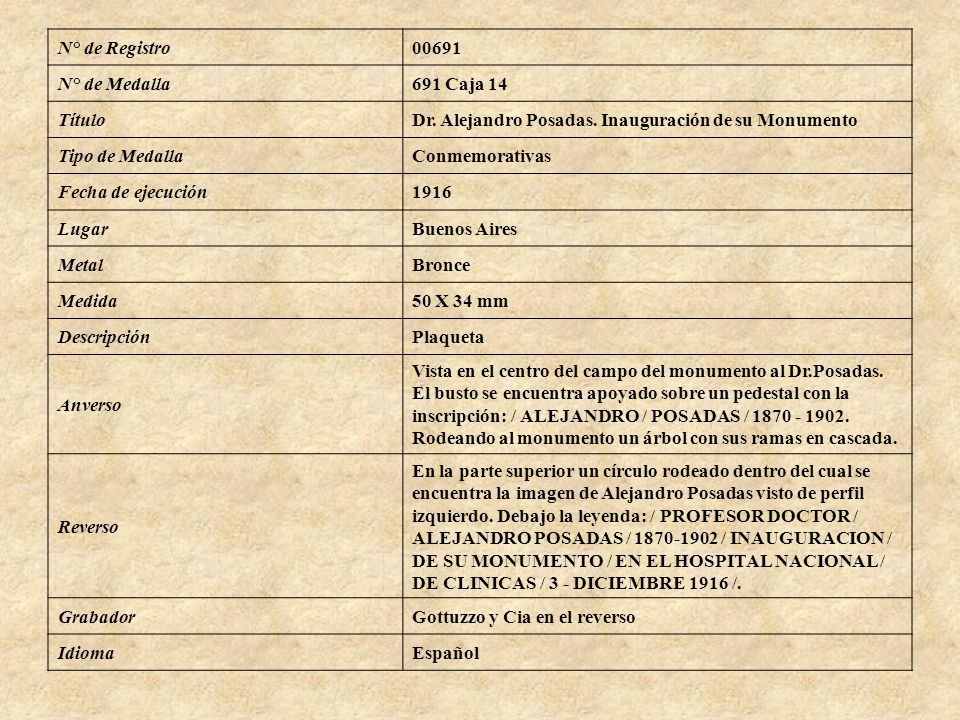 N° de Registro00691 N° de Medalla691 Caja 14 TítuloDr. Alejandro Posadas. Inauguración de su Monumento Tipo de MedallaConmemorativas Fecha de ejecució