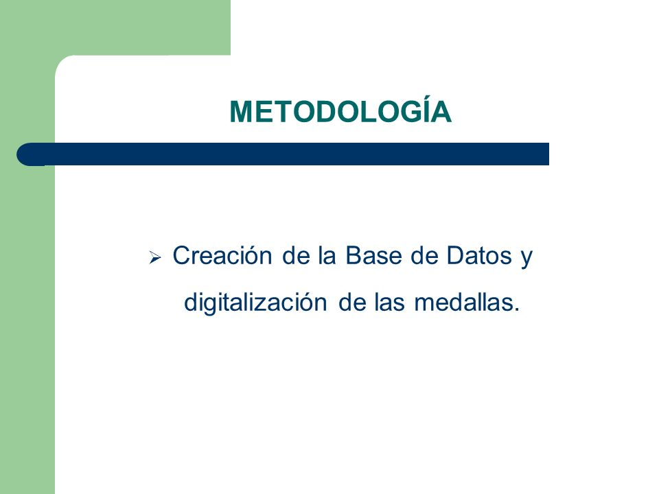 METODOLOGÍA Creación de la Base de Datos y digitalización de las medallas.