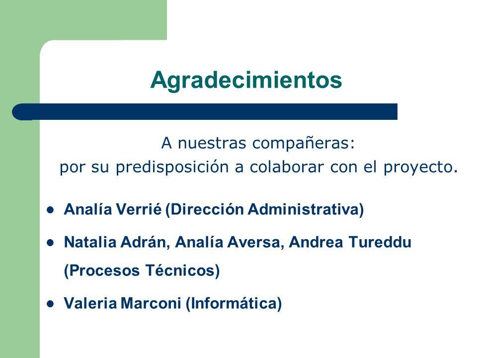 Agradecimientos A nuestras compañeras: por su predisposición a colaborar con el proyecto. Analía Verrié (Dirección Administrativa) Natalia Adrán, Anal