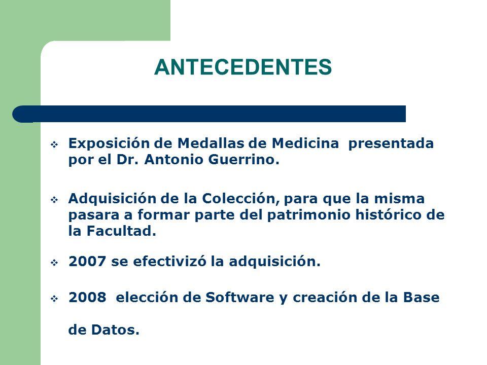 ANTECEDENTES Exposición de Medallas de Medicina presentada por el Dr. Antonio Guerrino. Adquisición de la Colección, para que la misma pasara a formar