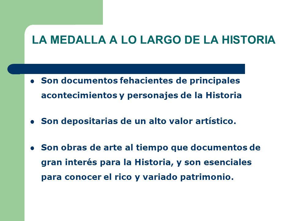 LA MEDALLA A LO LARGO DE LA HISTORIA Son documentos fehacientes de principales acontecimientos y personajes de la Historia Son depositarias de un alto