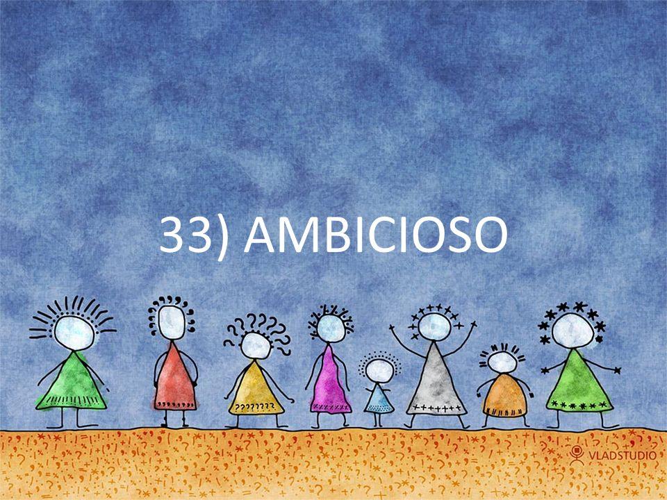 33) AMBICIOSO