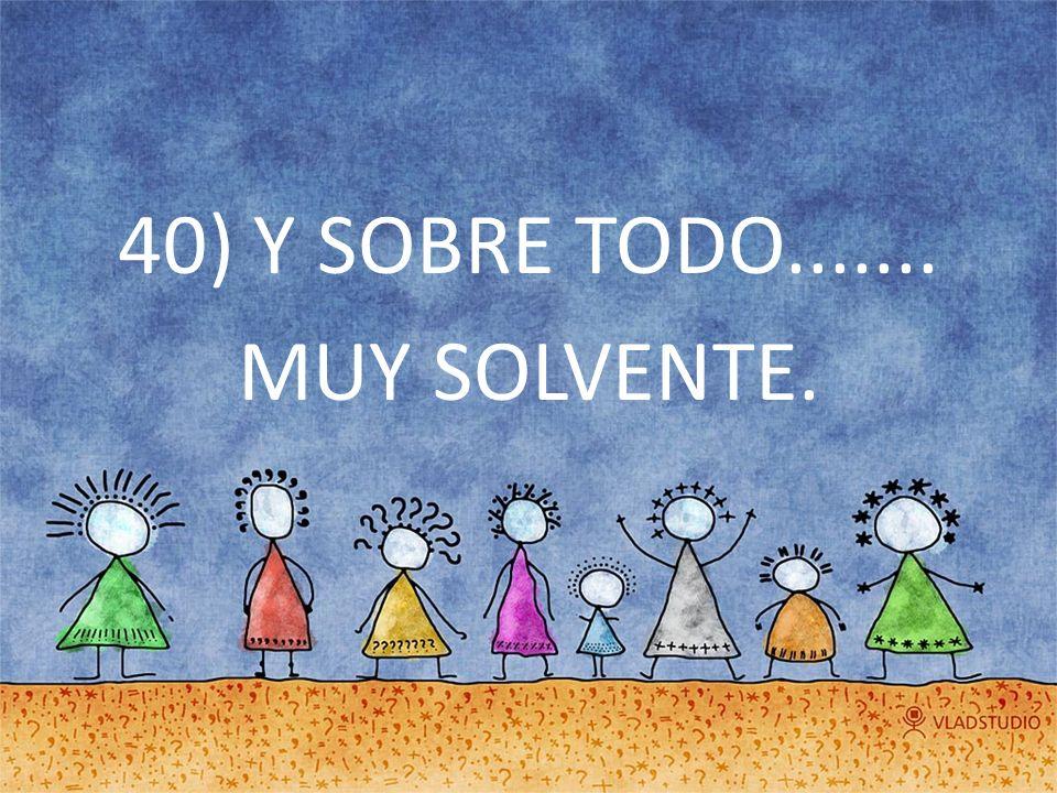 40) Y SOBRE TODO....... MUY SOLVENTE.