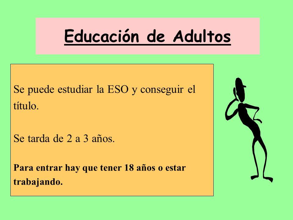 Educación de Adultos Se puede estudiar la ESO y conseguir el título.