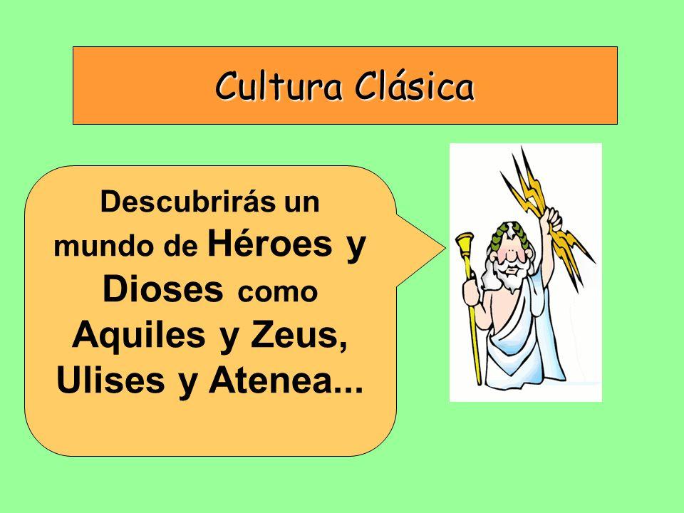 Cultura Clásica Descubrirás un mundo de Héroes y Dioses como Aquiles y Zeus, Ulises y Atenea...