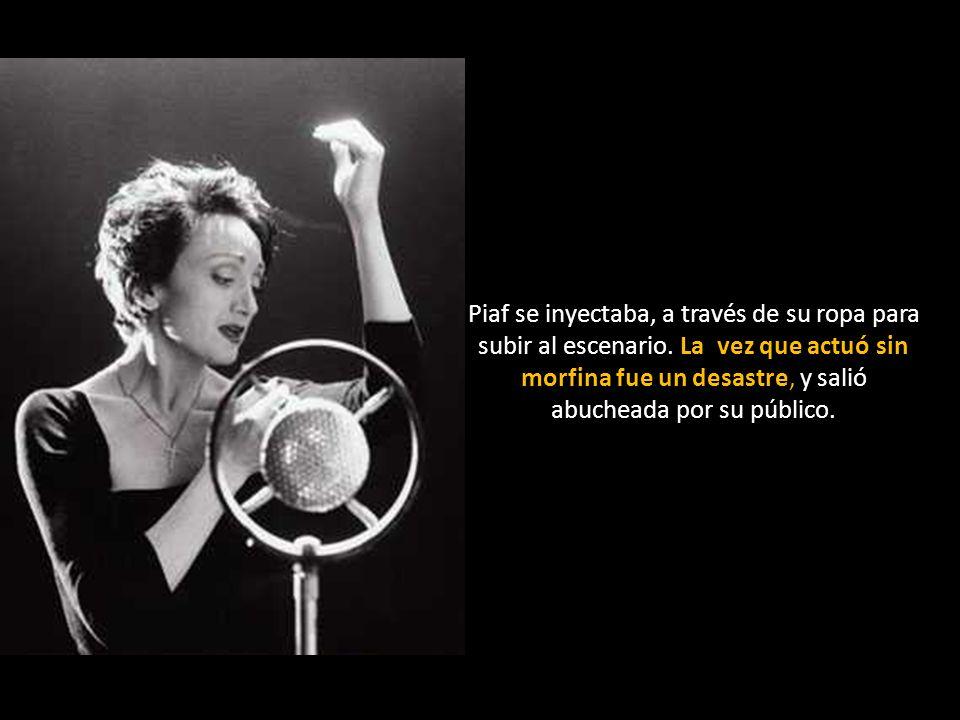 Piaf se inyectaba, a través de su ropa para subir al escenario.