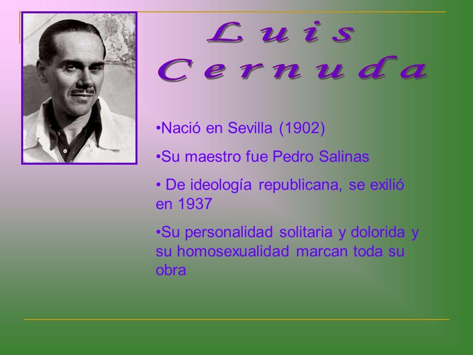 Nació en Sevilla (1902) Su maestro fue Pedro Salinas De ideología republicana, se exilió en 1937 Su personalidad solitaria y dolorida y su homosexualidad marcan toda su obra