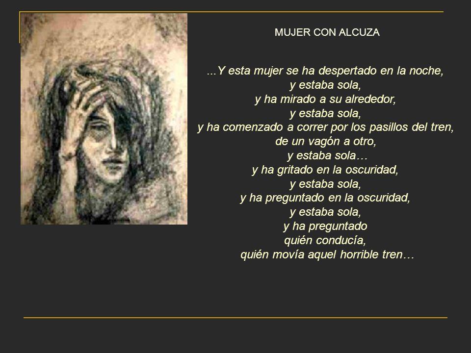 MUJER CON ALCUZA … Y esta mujer se ha despertado en la noche, y estaba sola, y ha mirado a su alrededor, y estaba sola, y ha comenzado a correr por lo