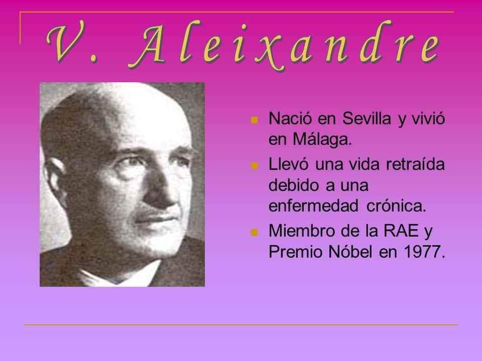 Nació en Sevilla y vivió en Málaga. Llevó una vida retraída debido a una enfermedad crónica. Miembro de la RAE y Premio Nóbel en 1977.
