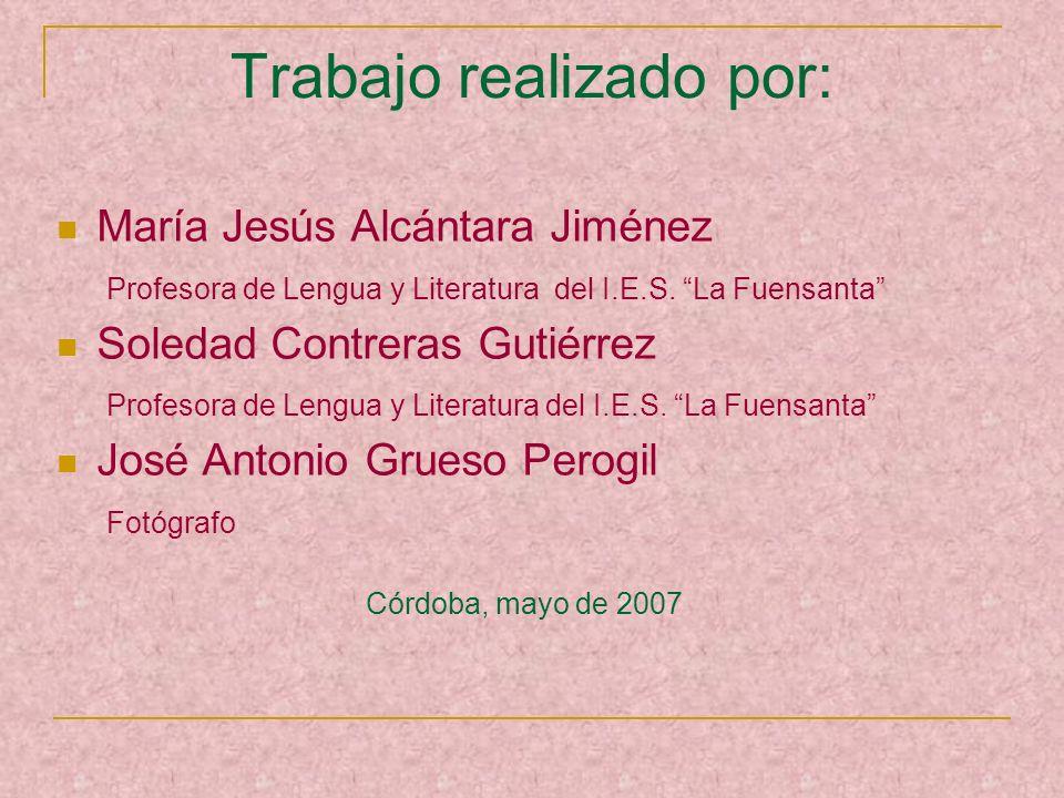 Trabajo realizado por: María Jesús Alcántara Jiménez Profesora de Lengua y Literatura del I.E.S. La Fuensanta Soledad Contreras Gutiérrez Profesora de