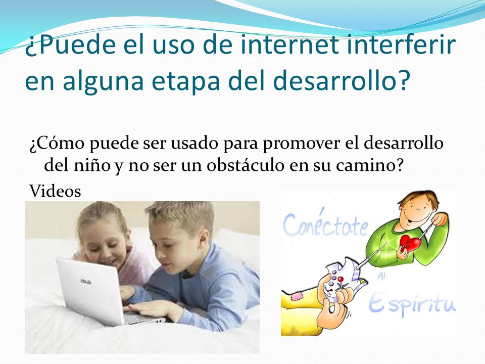 ¿Puede el uso de internet interferir en alguna etapa del desarrollo? ¿Cómo puede ser usado para promover el desarrollo del niño y no ser un obstáculo