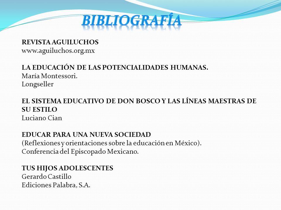 REVISTA AGUILUCHOS www.aguiluchos.org.mx LA EDUCACIÓN DE LAS POTENCIALIDADES HUMANAS. María Montessori. Longseller EL SISTEMA EDUCATIVO DE DON BOSCO Y