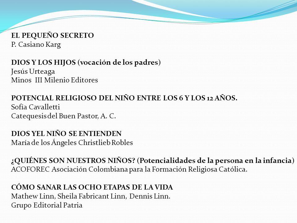 EL PEQUEÑO SECRETO P. Casiano Karg DIOS Y LOS HIJOS (vocación de los padres) Jesús Urteaga Minos III Milenio Editores POTENCIAL RELIGIOSO DEL NIÑO ENT