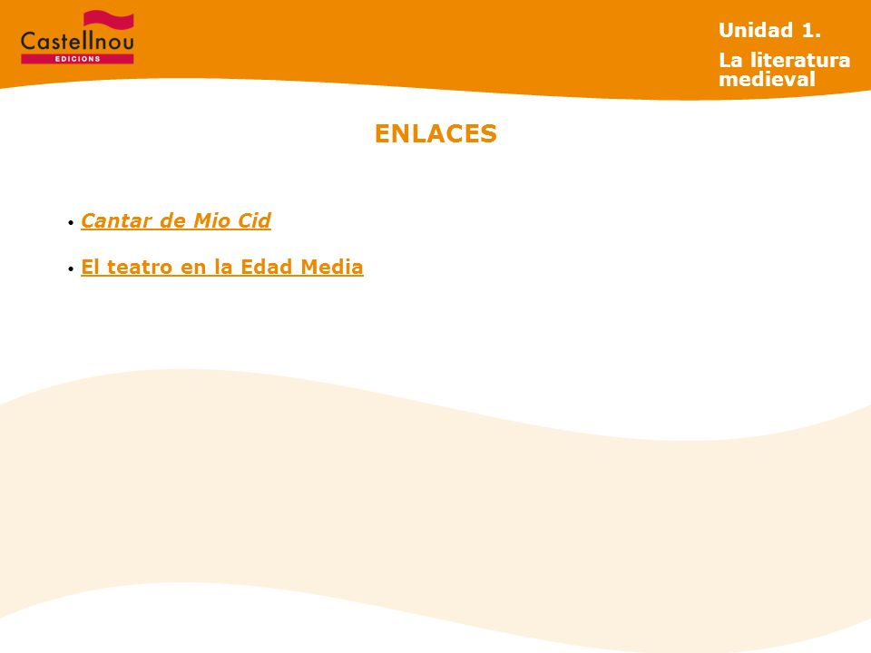 ENLACES Cantar de Mio Cid El teatro en la Edad Media Unidad 1. La literatura medieval