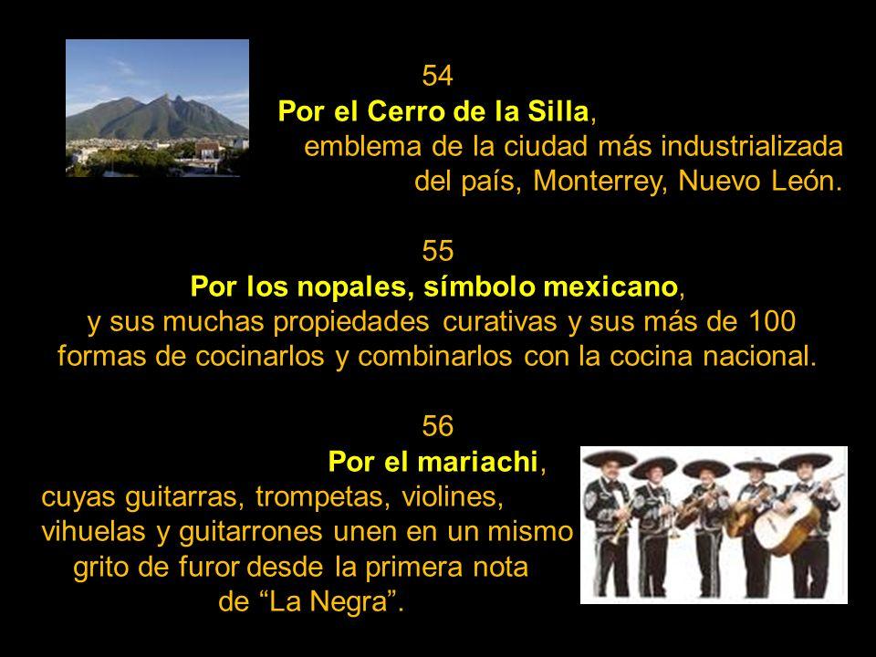 52 Por nuestras culturas prehispánicas, y sus conocimientos máximos en arquitectura, medicina, astronomía, arte, teología, filosofía, herbolaria, ling