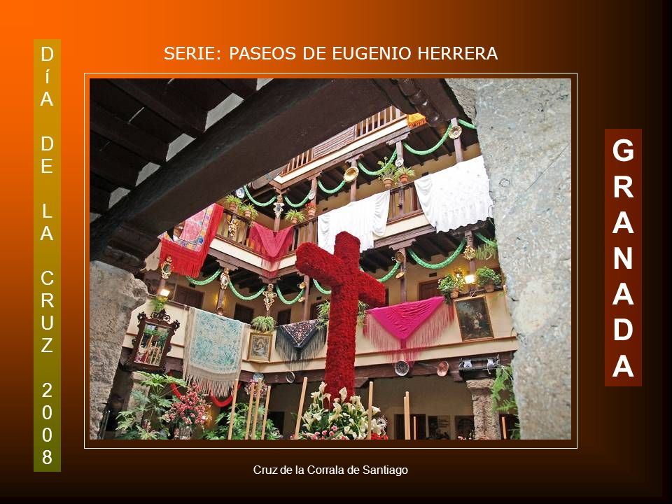 DíADELACRUZ2008DíADELACRUZ2008 SERIE: PASEOS DE EUGENIO HERRERA GRANADAGRANADA Primer Premio de Patios: AA. VV Realejo (Corrala de Santiago)