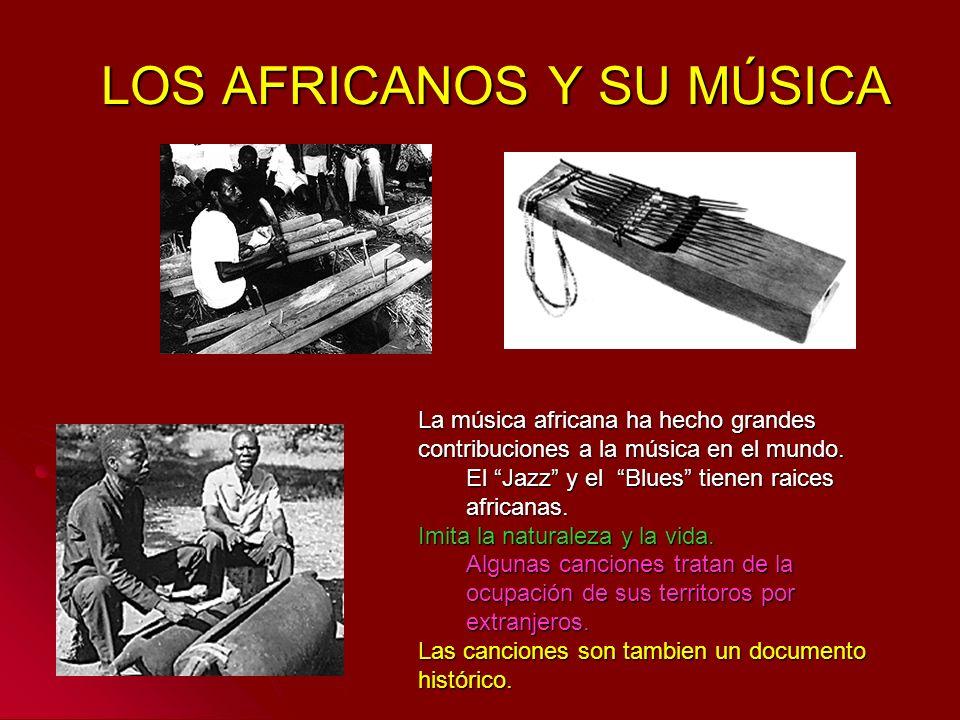 LOS AFRICANOS Y SU MÚSICA La música africana ha hecho grandes contribuciones a la música en el mundo. El Jazz y el Blues tienen raices africanas. Imit