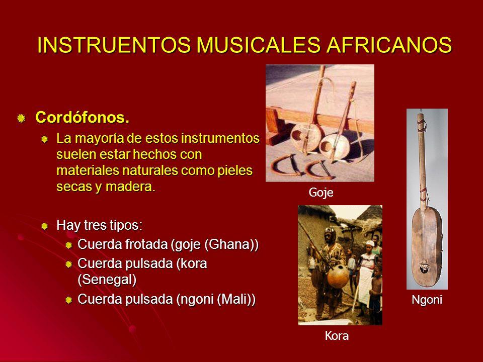 INSTRUENTOS MUSICALES AFRICANOS INSTRUENTOS MUSICALES AFRICANOS Cordófonos. La mayoría de estos instrumentos suelen estar hechos con materiales natura