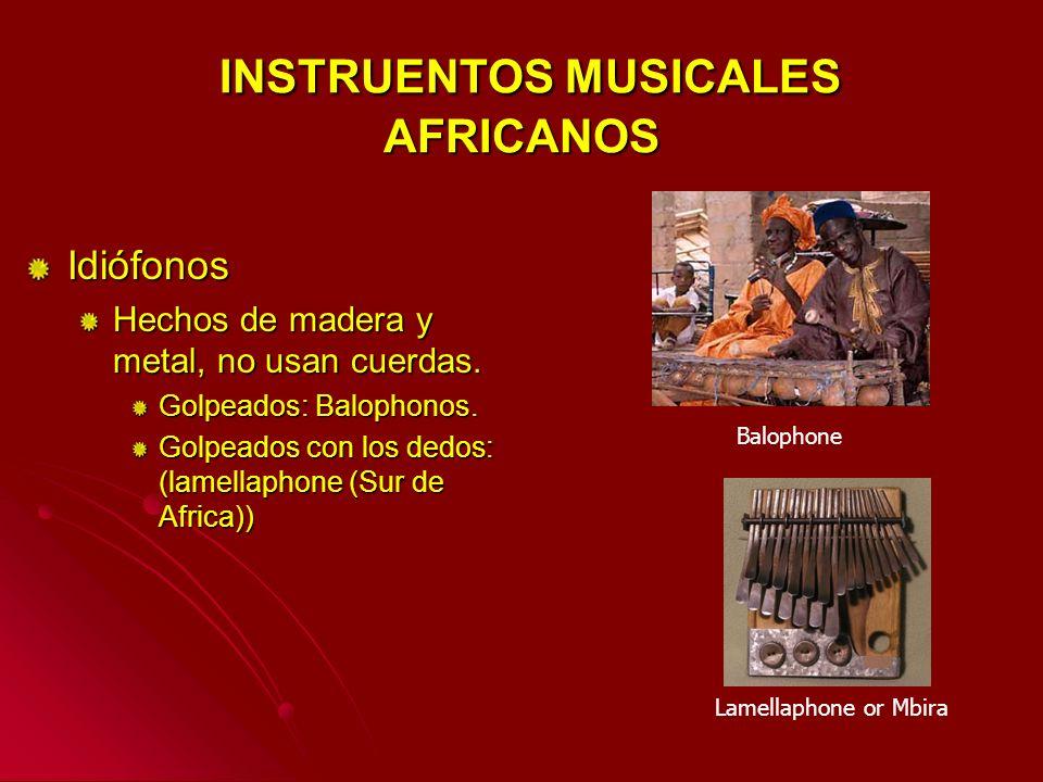 Idiófonos Hechos de madera y metal, no usan cuerdas. Golpeados: Balophonos. Golpeados con los dedos: (lamellaphone (Sur de Africa)) Balophone Lamellap