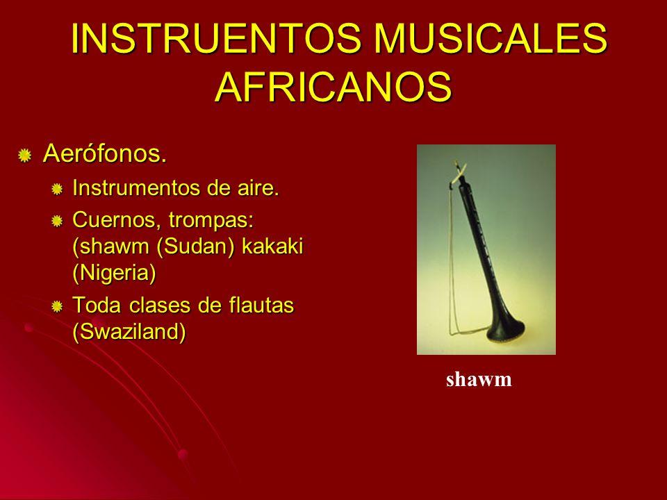 Aerófonos. Instrumentos de aire. Cuernos, trompas: (shawm (Sudan) kakaki (Nigeria) Toda clases de flautas (Swaziland) shawm INSTRUENTOS MUSICALES AFRI