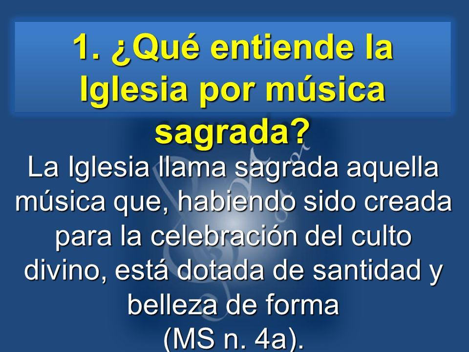 La Iglesia llama sagrada aquella música que, habiendo sido creada para la celebración del culto divino, está dotada de santidad y belleza de forma (MS