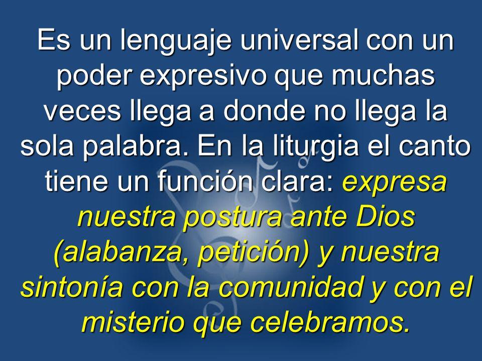 Es un lenguaje universal con un poder expresivo que muchas veces llega a donde no llega la sola palabra. En la liturgia el canto tiene un función clar