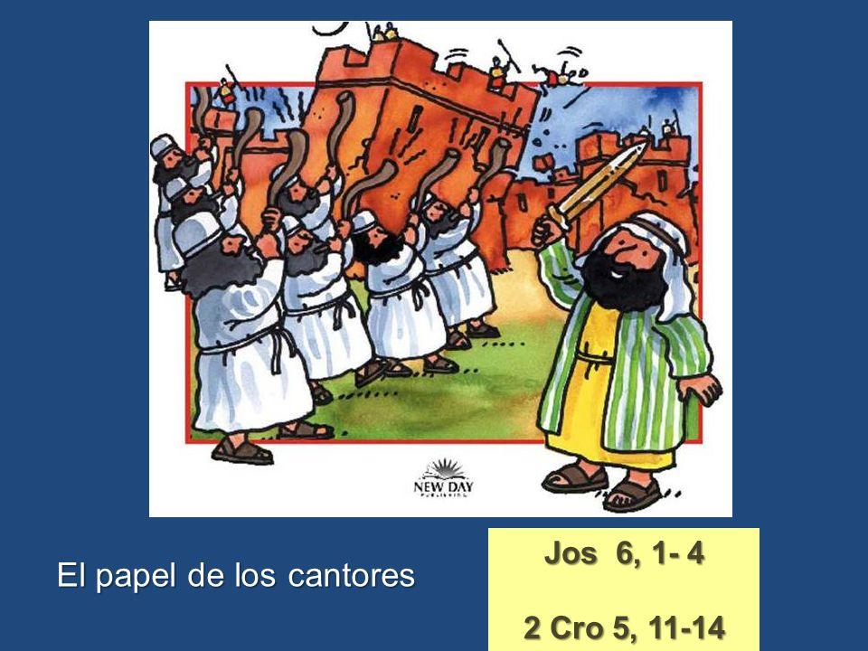 El papel de los cantores Jos 6, 1- 4 2 Cro 5, 11-14