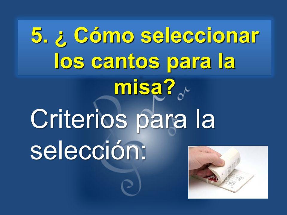 Criterios para la selección: 5. ¿ Cómo seleccionar los cantos para la misa?