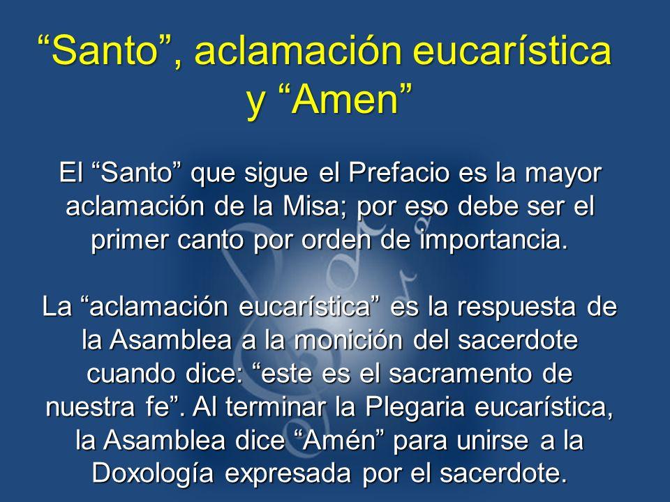 El Santo que sigue el Prefacio es la mayor aclamación de la Misa; por eso debe ser el primer canto por orden de importancia. La aclamación eucarística