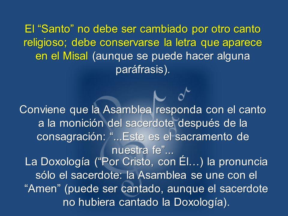 El Santo no debe ser cambiado por otro canto religioso; debe conservarse la letra que aparece en el Misal (aunque se puede hacer alguna paráfrasis). C