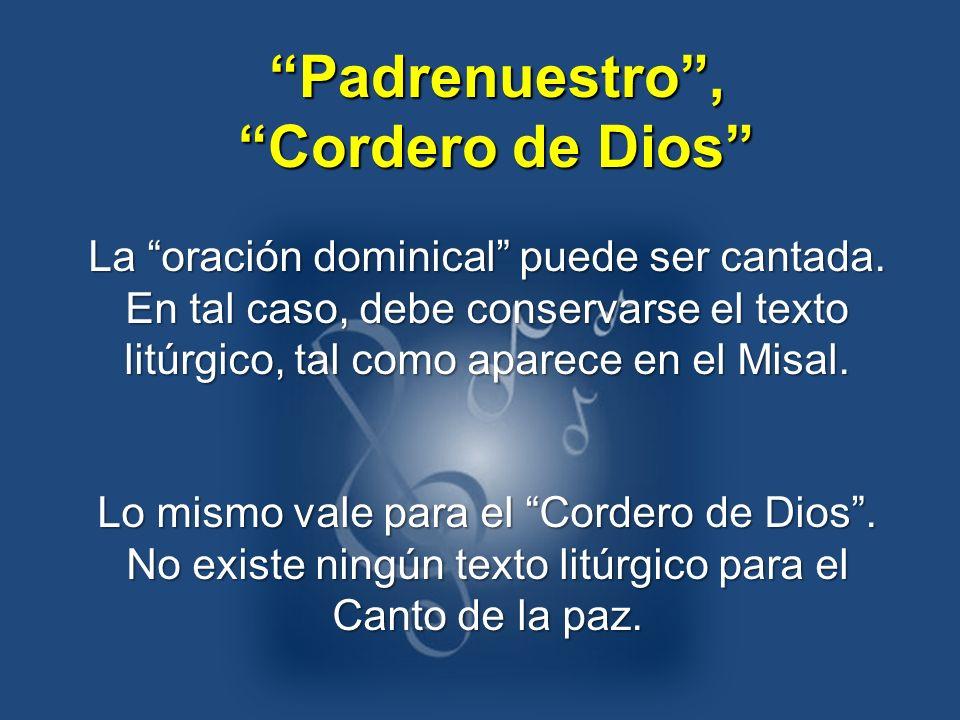 La oración dominical puede ser cantada. En tal caso, debe conservarse el texto litúrgico, tal como aparece en el Misal. Lo mismo vale para el Cordero