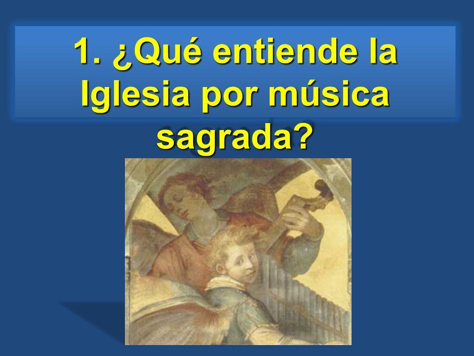 1. ¿Qué entiende la Iglesia por música sagrada?