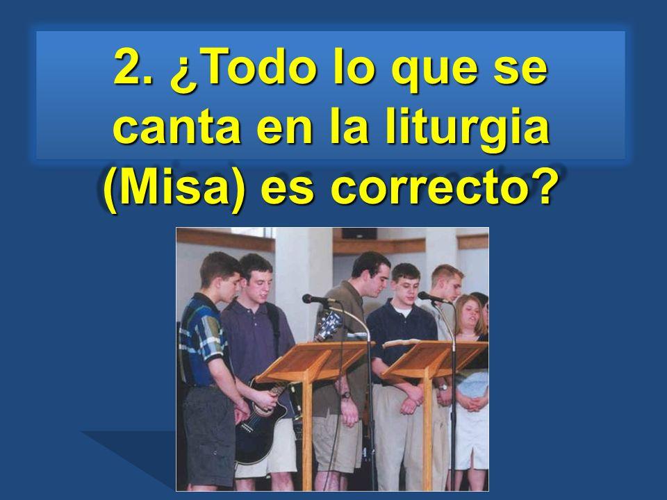 2. ¿Todo lo que se canta en la liturgia (Misa) es correcto?
