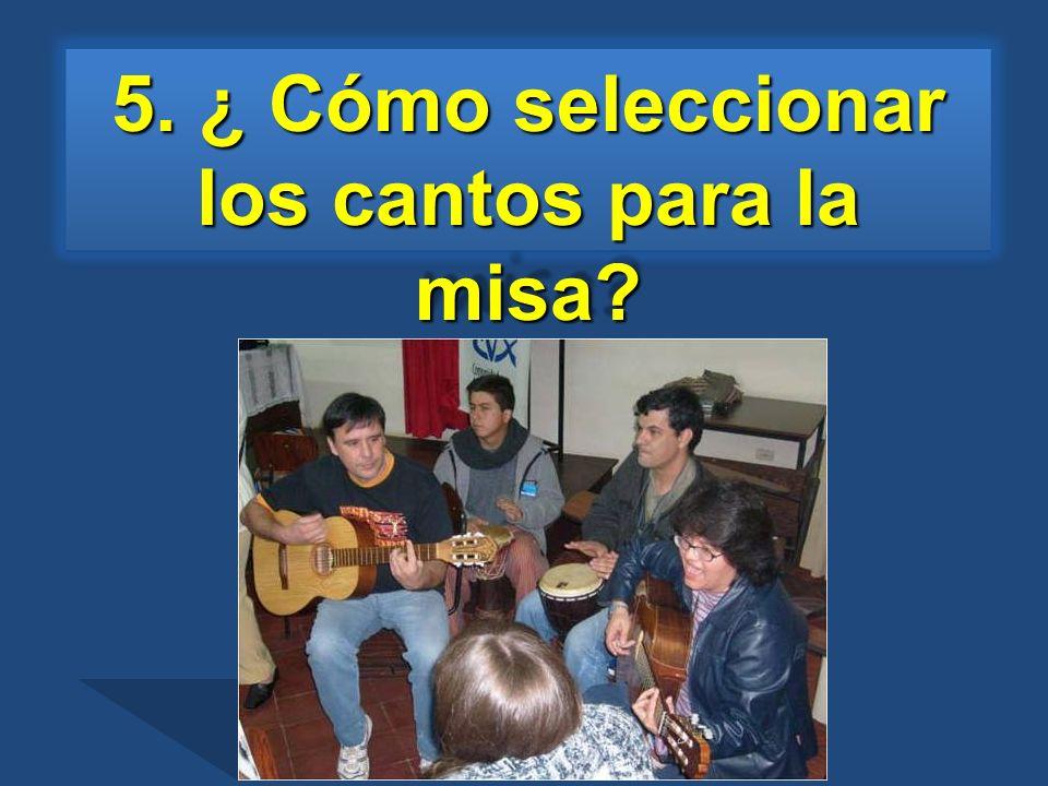 5. ¿ Cómo seleccionar los cantos para la misa?