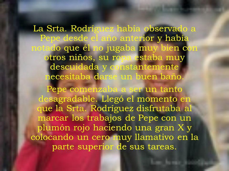 LA MAESTRA RODRIGUEZ Su nombre era Srta. Rodríguez. Mientras estuvo al frente de su clase de 5º Básico, el primer día de clase lo iniciaba diciendo a