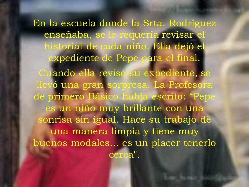 La Srta. Rodríguez había observado a Pepe desde el año anterior y había notado que él no jugaba muy bien con otros niños, su ropa estaba muy descuidad