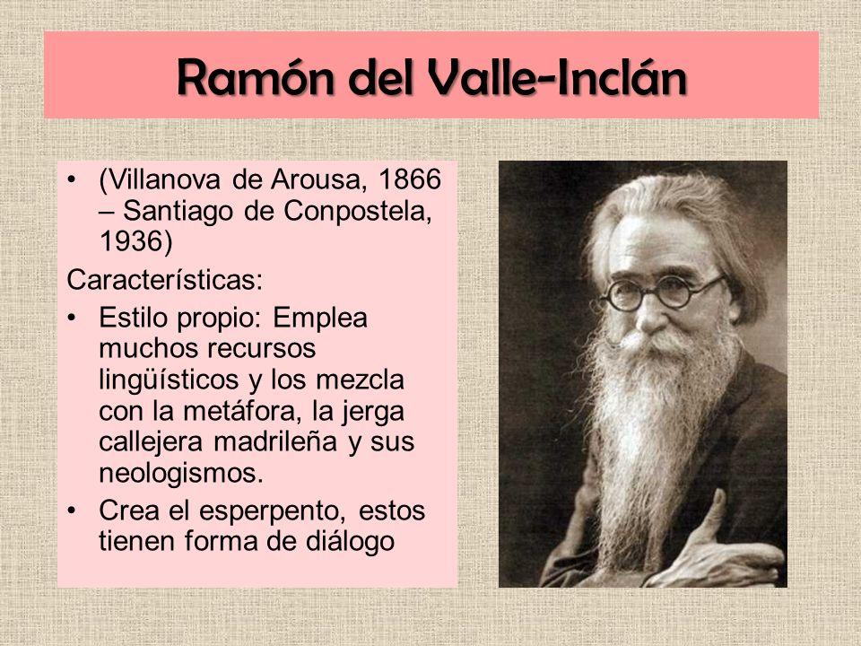 Ramón del Valle-Inclán (Villanova de Arousa, 1866 – Santiago de Conpostela, 1936) Características: Estilo propio: Emplea muchos recursos lingüísticos