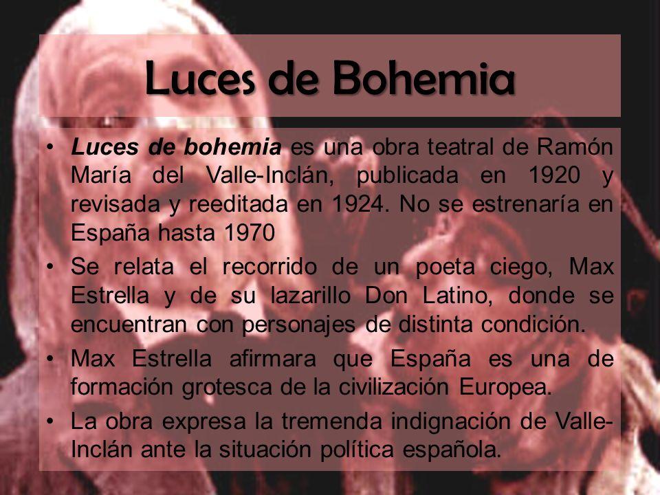 Luces de Bohemia Luces de bohemia es una obra teatral de Ramón María del Valle-Inclán, publicada en 1920 y revisada y reeditada en 1924. No se estrena