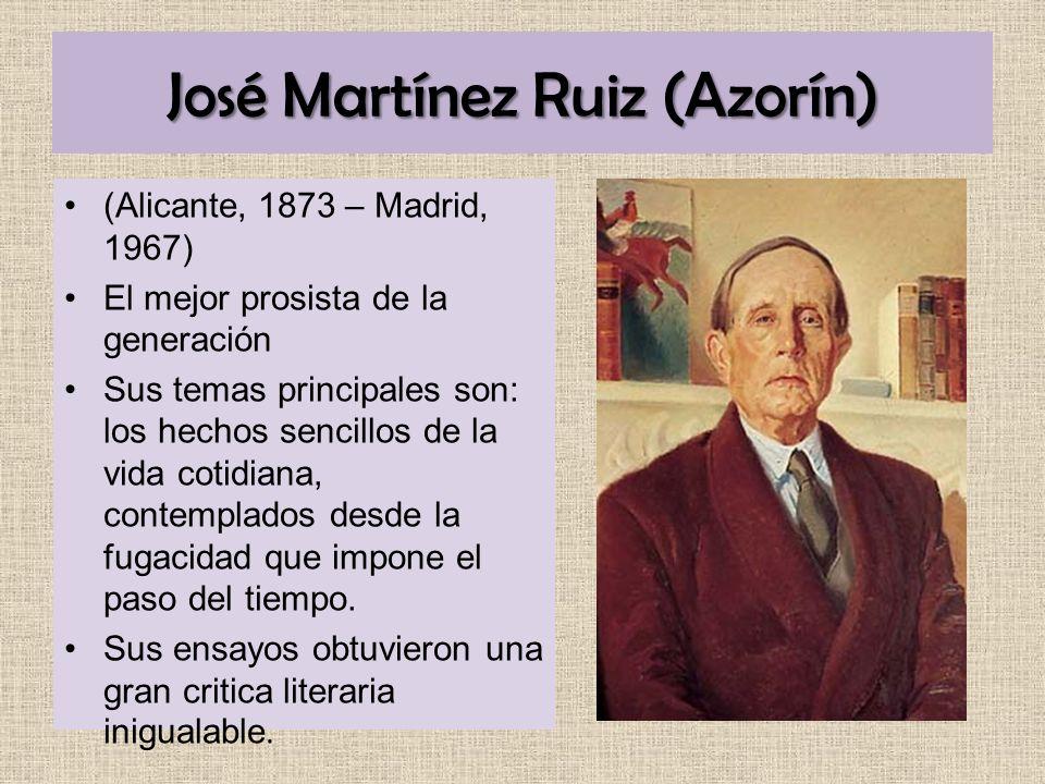 José Martínez Ruiz (Azorín) (Alicante, 1873 – Madrid, 1967) El mejor prosista de la generación Sus temas principales son: los hechos sencillos de la v