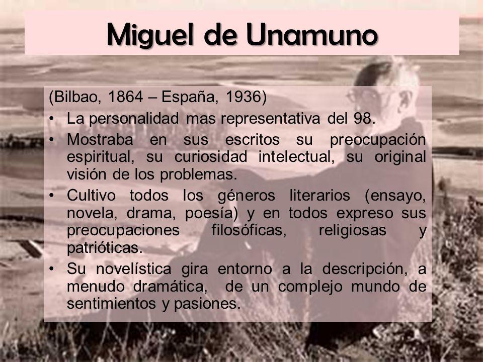Miguel de Unamuno (Bilbao, 1864 – España, 1936) La personalidad mas representativa del 98. Mostraba en sus escritos su preocupación espiritual, su cur