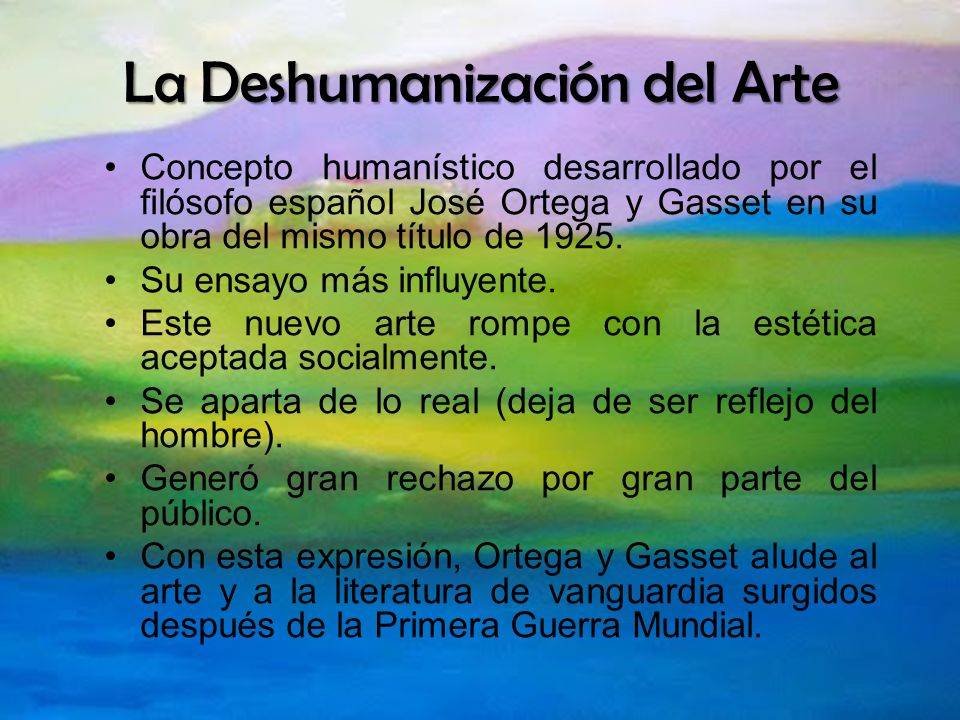 La Deshumanización del Arte Concepto humanístico desarrollado por el filósofo español José Ortega y Gasset en su obra del mismo título de 1925. Su ens