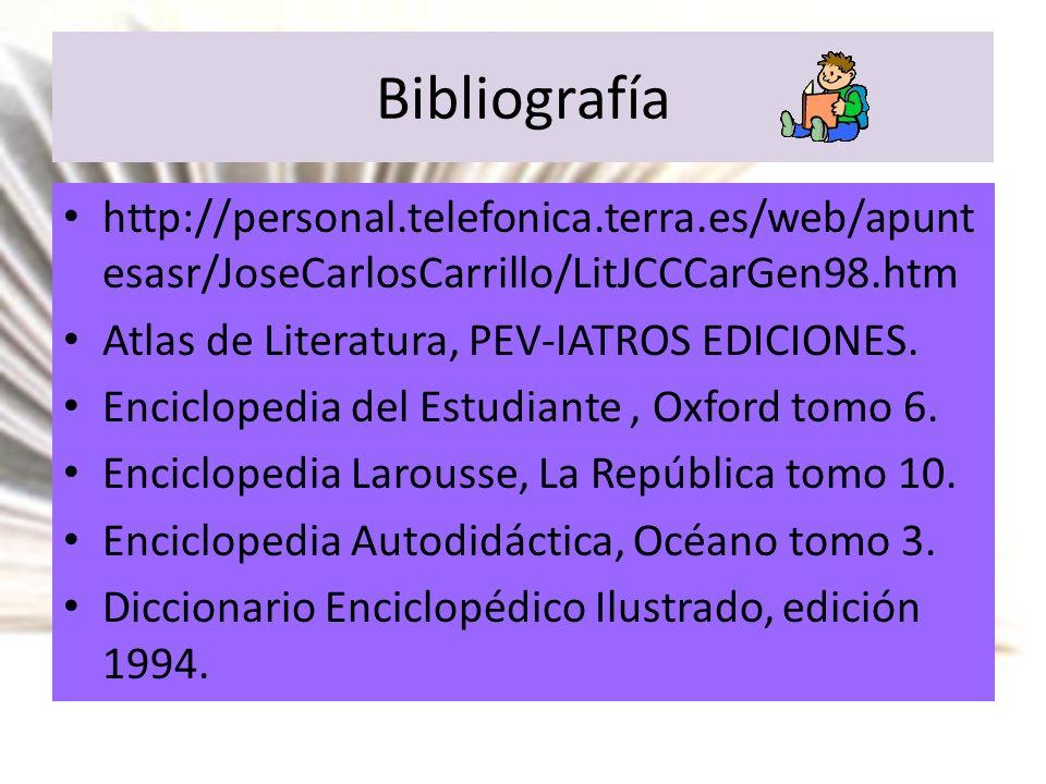 Bibliografía http://personal.telefonica.terra.es/web/apunt esasr/JoseCarlosCarrillo/LitJCCCarGen98.htm Atlas de Literatura, PEV-IATROS EDICIONES. Enci