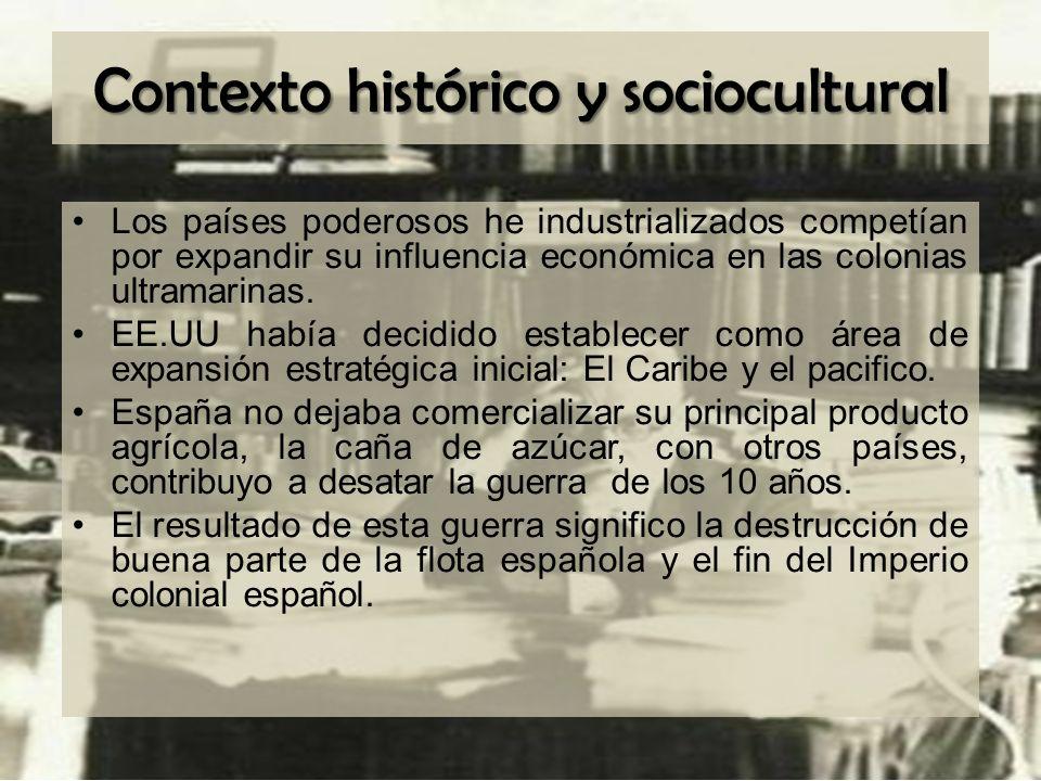 Contexto histórico y sociocultural Los países poderosos he industrializados competían por expandir su influencia económica en las colonias ultramarina