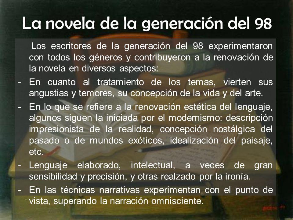 La novela de la generación del 98 Los escritores de la generación del 98 experimentaron con todos los géneros y contribuyeron a la renovación de la no