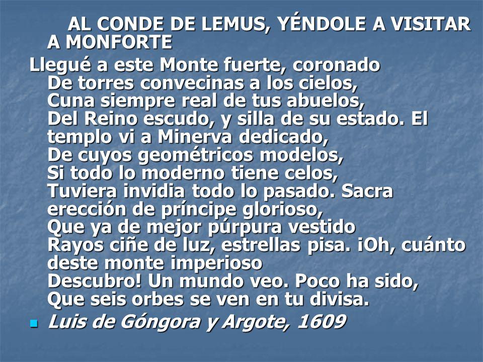 AL CONDE DE LEMUS, YÉNDOLE A VISITAR A MONFORTE AL CONDE DE LEMUS, YÉNDOLE A VISITAR A MONFORTE Llegué a este Monte fuerte, coronado De torres conveci