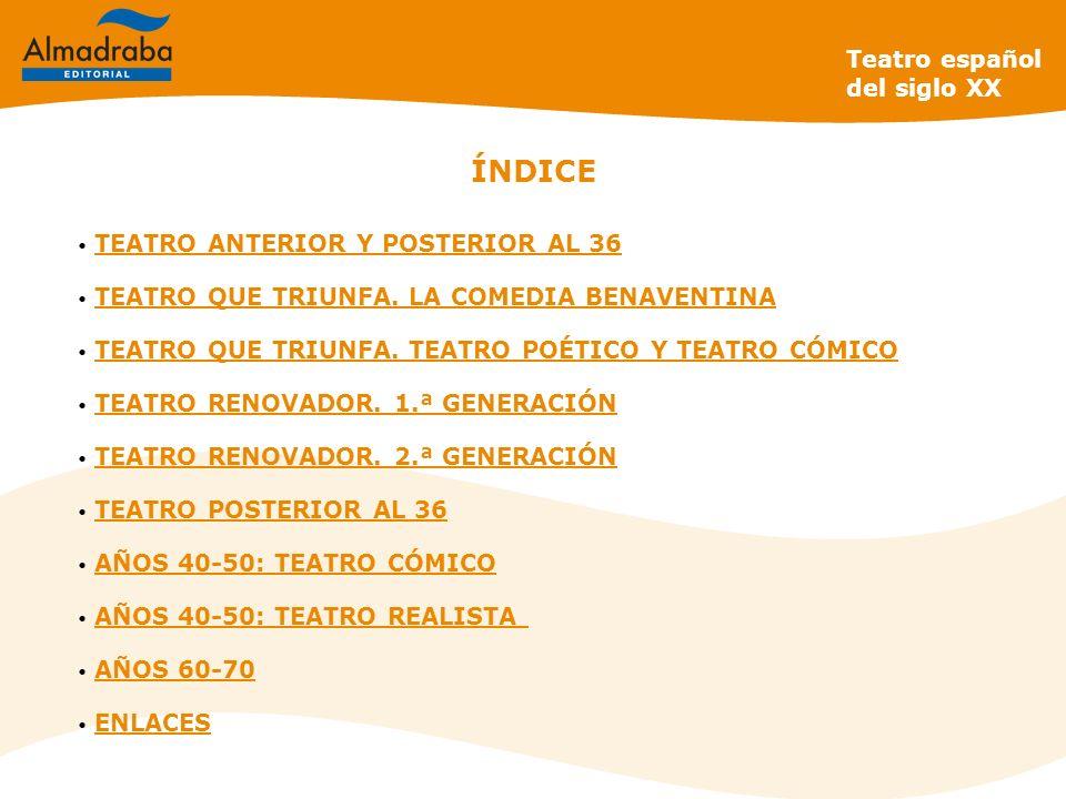Teatro español del siglo XX ÍNDICE TEATRO ANTERIOR Y POSTERIOR AL 36 TEATRO ANTERIOR Y POSTERIOR AL 36 TEATRO QUE TRIUNFA. LA COMEDIA BENAVENTINA TEAT