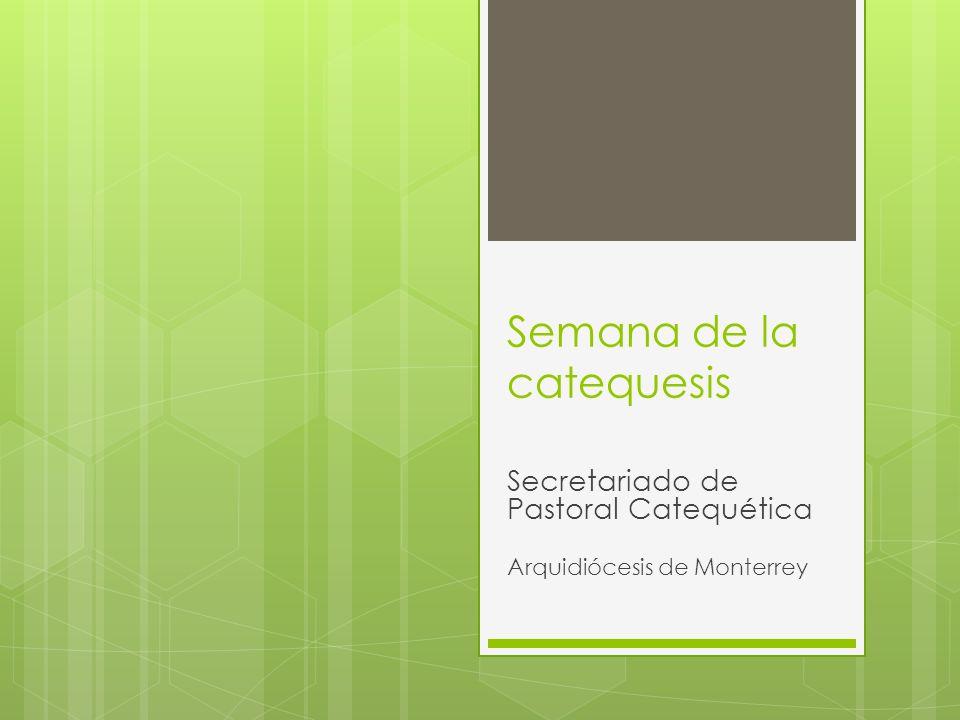 Semana de la catequesis Secretariado de Pastoral Catequética Arquidiócesis de Monterrey