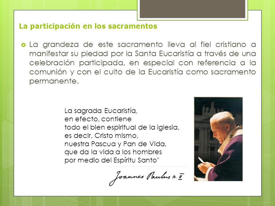 La grandeza de este sacramento lleva al fiel cristiano a manifestar su piedad por la Santa Eucaristía a través de una celebración participada, en espe