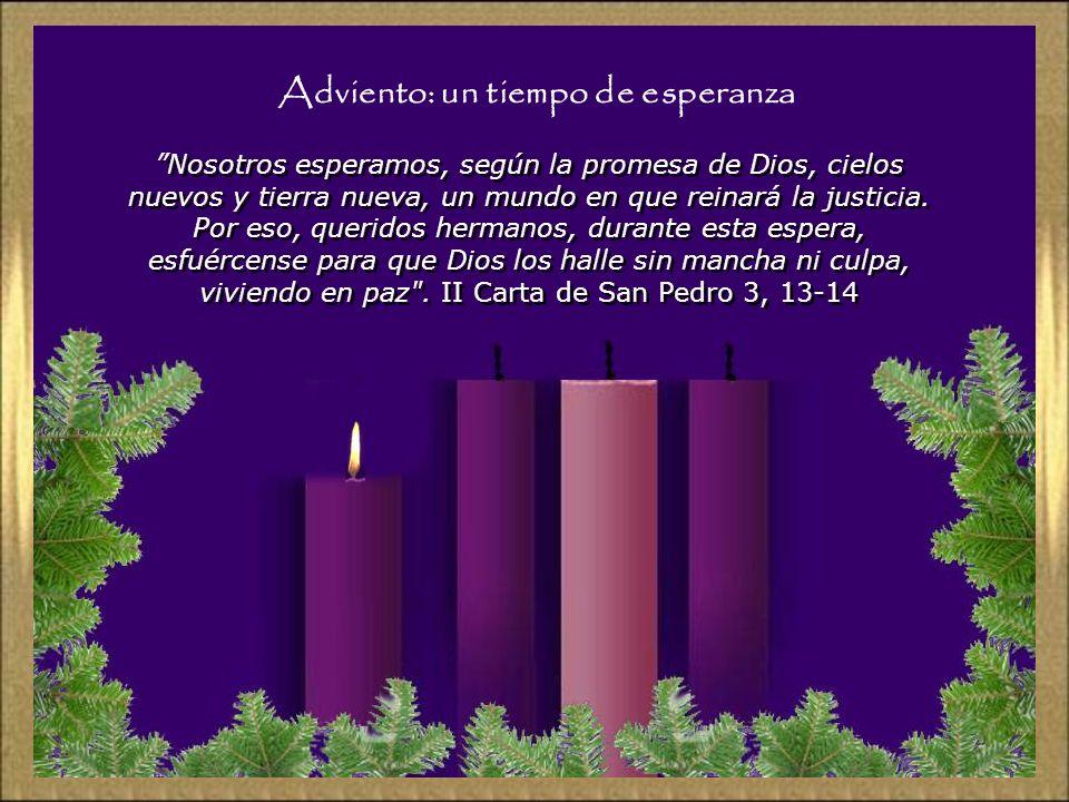 Adviento: un tiempo de esperanza Nosotros esperamos, según la promesa de Dios, cielos nuevos y tierra nueva, un mundo en que reinará la justicia.